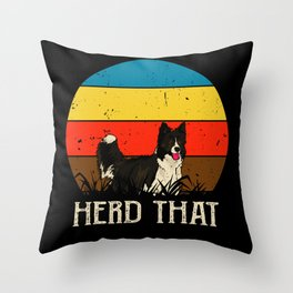 Herd That - saying for shepherd and dog Throw Pillow