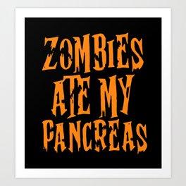Zombies Ate My Pancreas Art Print