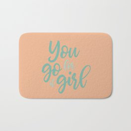 You go for it girl Bath Mat