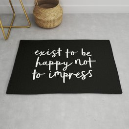Exist to Be Happy Not to Impress black-white typography poster design bedroom wall home decor Rug