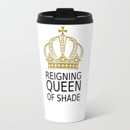 Reigning Queen of Shade Travel Mug