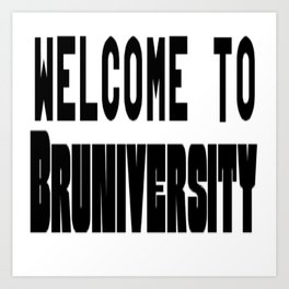 Welcome to Bruniversity Art Print