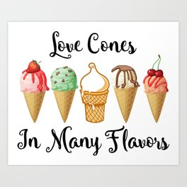 Love CoNes In Many Flavors Art Print