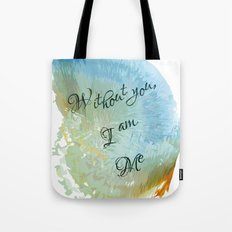 Without you, I am me Tote Bag