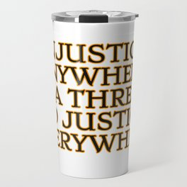 Injustice Anywhere Is A Threat To Justice Everywhere - social justice quotes Travel Mug