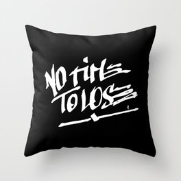 NO TIME TO LOSE Throw Pillow