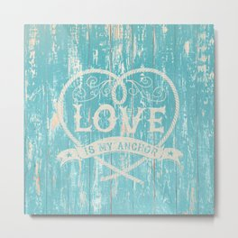 Maritime Design - Love is my anchor on teal grunge wood background Metal Print