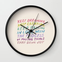 Keep Dreaming, Keep Creating, Keep Falling In Love With The Process Of Making Things That Bring Joy Wall Clock