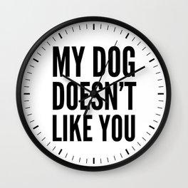 My Dog Doesn't Like You Wall Clock