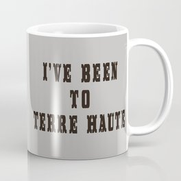 I've Been To Terre Haute Coffee Mug
