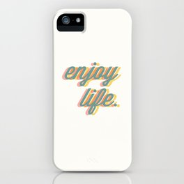 Enjoy Life iPhone Case