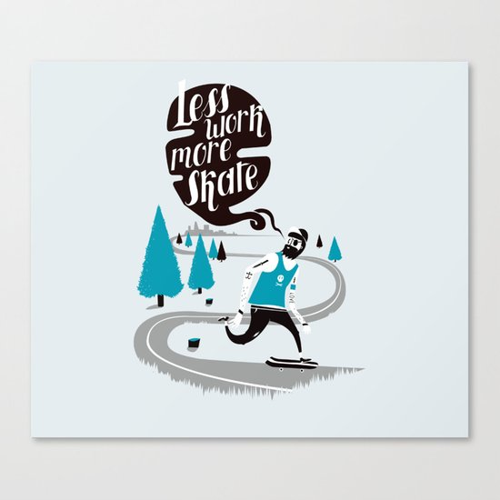 Less work more skate!! Canvas Print