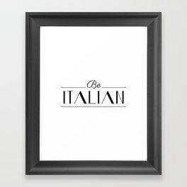 Be Italian Framed Art Print