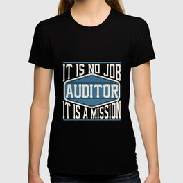 Auditor  - It Is No Job, It Is A Mission T-shirt