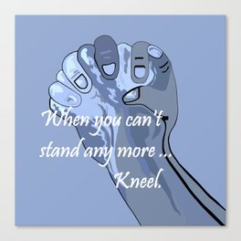 When You Can't Stand Any More ...  Kneel Canvas Print