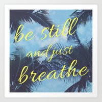 Be Still and Just Breathe Art Print