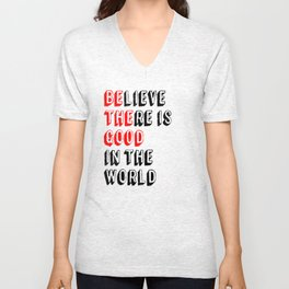 BElieve THEre is GOOD in the world Unisex V-Neck