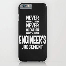 Never Question The Engineer's Judgement iPhone Case
