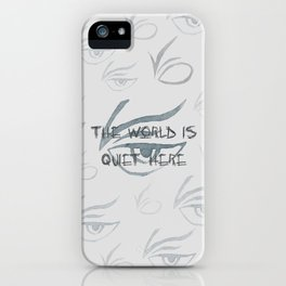 The World Is Quiet Here iPhone Case