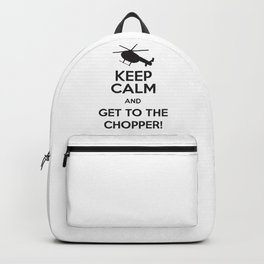 Keep Calm And Get To The Chopper! Backpack