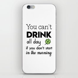 you can't drink all day if you don't start in the morning iPhone Skin