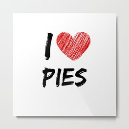I Love Pies Metal Print
