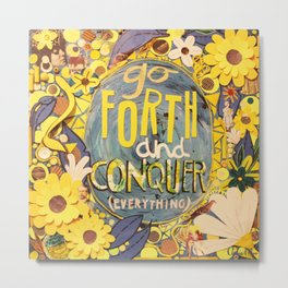 Go Forth and Conquer (everything) Metal Print