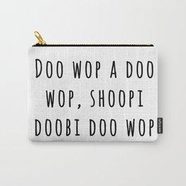 Doo wop a doo wop, shoopi doobi doo wop Carry-All Pouch