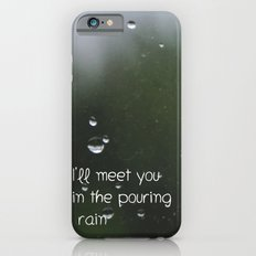 I'll meet you in the pouring rain Slim Case iPhone 6s