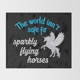 The world isn't safe for sparkly flying horses Throw Blanket