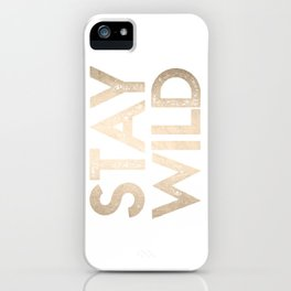 Stay Wild White Gold Quote iPhone Case