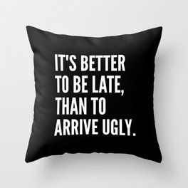IT'S BETTER TO BE LATE THAN TO ARRIVE UGLY (Black & White) Throw Pillow