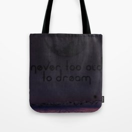 Never Too Old To Dream Tote Bag