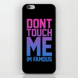 Don't Touch Me, I'm Famous iPhone Skin