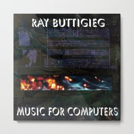 RAY BUTTIGIEG ~ MUSIC FOR COMPUTERS Metal Print