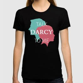 Talk Darcy To Me IV T-shirt