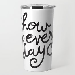 Show Up Every Day - Black Ink Hand Lettering Travel Mug