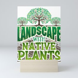 Landscaper Gardener Landscape with Native Plants Landscaping Mini Art Print