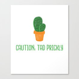 Caution: Tad Prickly Canvas Print