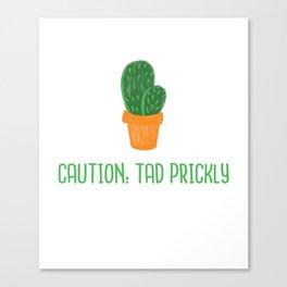 Caution: Tad Prickly Canvas Print
