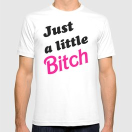 Just a little bit(ch) T-shirt