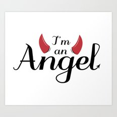I'm an Angel...not Art Print