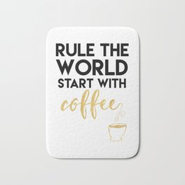 RULE THE WORLD START WITH COFFEE Bath Mat