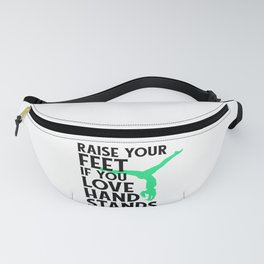 Gymnasts Raise Your Feet If You Love Hand Stands Gymnastics Fanny Pack
