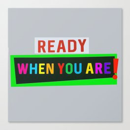 Ready When You Are! Canvas Print