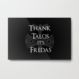 Thank Talos It's Fredas Metal Print