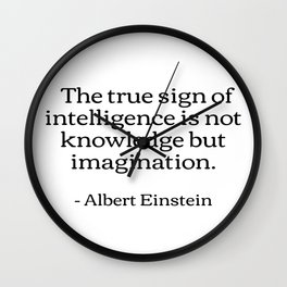 The true sign of intelligence is not knowledge but imagination Albert Einstein Quotes Wall Clock