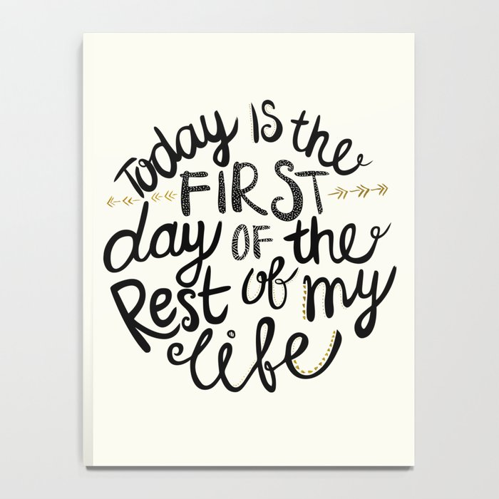 Today Is The First Day Of The Rest Of  Your Life Notebook