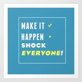 Make it, Happen, Shock everyone Art Print