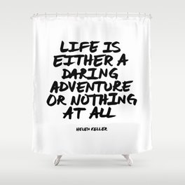 'Life is either a daring adventure or nothing at all' Helen Keller Quote Hand Letter Type Word Black Shower Curtain